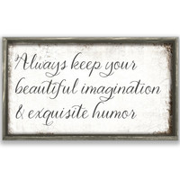 Always keep keep your beautiful imagination and exquistie humor wooden sign Inspirational wooden signs Inspirational quotes Handmade signs