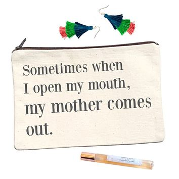 Sometimes When I Open My Mouth My Mother Comes Out Canvas Pouch