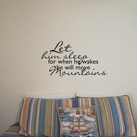 Let him sleep for when he wakes he will move mountains Quote interior Wall decal Childs room wall decal