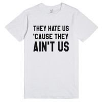 They Hate Us 'Cause They Ain't Us T-Shirt-Unisex White T-Shirt