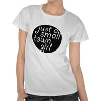 Just a Small Town Girl Shirt from Zazzle.com