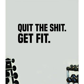 Quit the Shi Get Fit Fitness Gym Quote Health Work Out Decal Sticker Vinyl Art Wall Room Decor Teen Motivation Inspirational Girls Lift