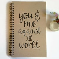 Writing journal, spiral notebook, sketchbook blank notebook lined journal custom personalized - You and me against the world, romantic gift