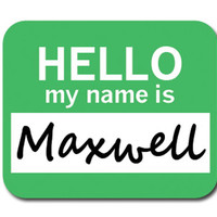 Maxwell Hello My Name Is Mouse Pad