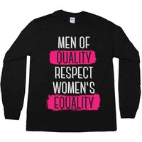 Men Of Quality Respect Women's Equality -- Unisex Long-Sleeve