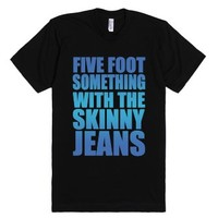 Five Foot Something With Skinny Jeans-Unisex Black T-Shirt