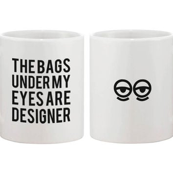 Funny Ceramic Coffee Mug – The Bags Under My Eyes Are Designer 11oz Mug Cup