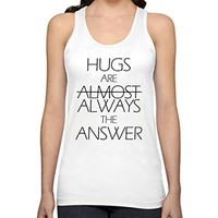 Hugs Are Always The Answer Funny Womens Tank Tops