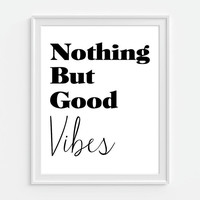 Nothing But Good Vibes Print Inspirational Quote 5x7, 8X10, 11x14 Black & White Choice of Color Typography Print Wall Decor