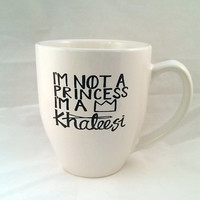 I'm not a princess, I'm a Khalessi Game of Thrones Mug