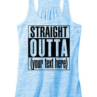 STRAIGHT OUTTA Custom womens flowy racerback *Put any text you want in the notes for your order!!!!* | Gifts for the entire family