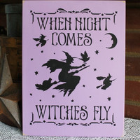 When Night Comes Witches Fly Halloween Wall Sign Wood