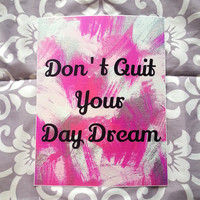 Don't quit your day dream inspirational quote 8.5 x 11 inch art print for baby nursery, dorm room, or home decor