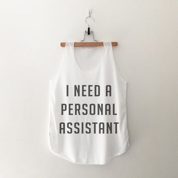 I need a personal assistant tank top womens girls teens unisex grunge tumblr instagram blogger punk dope swag hype hipster gifts merch