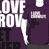 I love Crowley. Get over it!