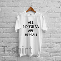 all monster are human - 1naa Unisex T- Shirt For Man And Woman / T-Shirt / Custom T-Shirt