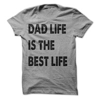 Dad Life Is The Best Life Tshirt Fathers Day Shirt Daddy Shirts