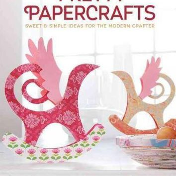 Pretty Papercrafts: Sweet & Simple Ideas for the Modern Crafter
