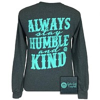 Girlie Girl Originals Always Stay Humble and Kind Long Sleeve T-Shirt