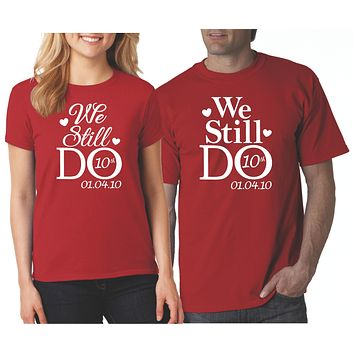Personalized We Still Do Couples Anniversary Shirts | Our T Shirt Shack