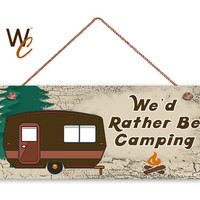 """We'd Rather Be Camping Sign, The Great Outdoors, Weatherproof, 6""""x14"""", Rustic Signs, Housewarming Gift, Camper Sign, Made to Order"""