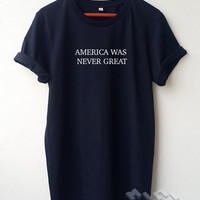 America Was Never Great Embroidery T Shirt Fuck Trump quote tee Embroidery Shirt Unisex shirt S M L Tumblr Pinterest