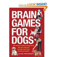 Brain Games for Dogs: Fun Ways to Build a Strong Bond with Your Dog and Provide It with Vital Mental Stimulation: Amazon.ca: Claire Arrowsmith: Books