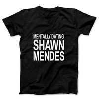 Shawn Mendes Mentally Dating Shawn Mens T Shirt