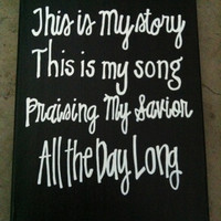 This is my story this is my song praising my savior all the day long 9 x 12 inch canvas quote