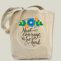 Have Courage and Be Kind Tote Bag by noondaydesign on BoomBoomPrints