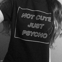 Not Cute Just Psycho Grunge Style T-Shirt