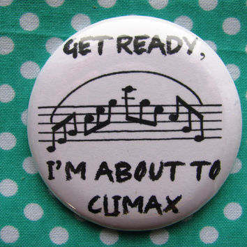 Get ready, I'm about to Climax - 2.25 inch pinback button badge