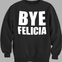 Bye Felicia Sweater for Mens Sweater and Womens Sweater *