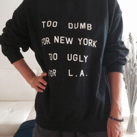 Too dumb for new york to ugly for l.a sweatshirt grey crewneck fangirls jumper funny saying fashion