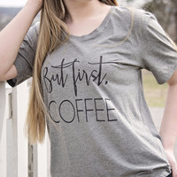 """""""But First, Coffee"""" Tee"""