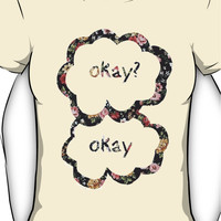 Okay? Okay- Floral  Women's T-Shirt