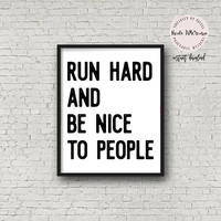 Run Hard And Be Nice To People, INSTANT DOWNLOAD, Running Quote, Gift For Runner, Motivational Poster, Fitness Motivation, Marathon, Run