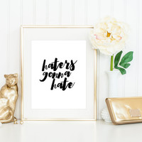 Haters Gonna Hate Print / Handwritten Style / Black and White Print / Up to 13x19 / Quote Wall Art / Minimalist Print / Fashion Print