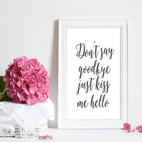 """Love Quotes Typography Art Don't Say """"Goodbye Just Kiss Me Hello Bedroom"""" Art Romantic Quote Lyrics Music inspirational print Digital Poster"""