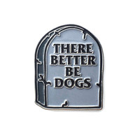 There Better Be Dogs Pin