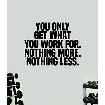 You Only Get What You Work For Gym Fitness Wall Decal Home Decor Bedroom Room Vinyl Sticker Teen Art Quote Beast Lift Train Inspirational Motivational Health Girls School