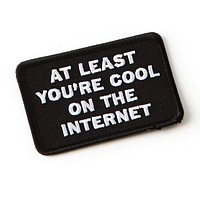 At Least You're Cool on the Internet patch