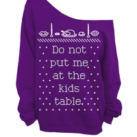 Do Not Put Me At The Kids Table - Ugly Christmas and Thanksgiving Sweater  - Purple Slouchy Oversized Sweatshirt