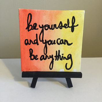 Be Yourself and You Can Be Anything Mini Easel Canvas