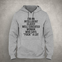 """I'm an intelligent classy well educated woman who says """"Fuck"""" a lot - Gray/White Unisex Hoodie - HOODIE-065"""