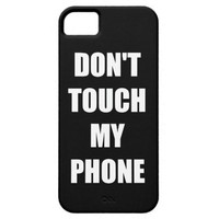 Don't Touch My Phone Case