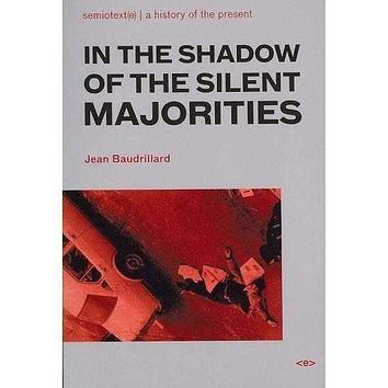 In the Shadow of the Silent Majorities or the End of the Social (Foreign Agents Series)