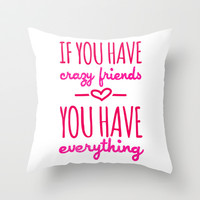 Crazy Friends Throw Pillow by LookHUMAN