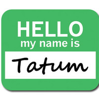 Tatum Hello My Name Is Mouse Pad