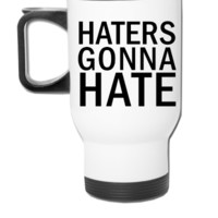 Haters Gonna Hate  - Travel Mug